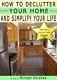 How To Declutter Your Home and Simplify Your Life (Simple Living Book 1)