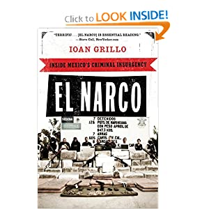 El Narco: Inside Mexico's Criminal Insurgency by Ioan Grillo
