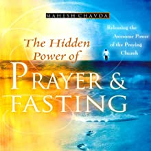 The Hidden Power of Prayer and Fasting | Livre audio Auteur(s) : Mahesh Chavda Narrateur(s) : Ron Taylor