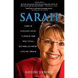 Sarah: How a Hockey Mom Turned the Political Establishment Upside Down ~ Kaylene Johnson