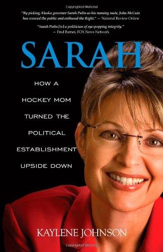 Sarah: How a Hockey Mom Turned the Political Establishment Upside Down