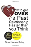 img - for How to Get Over a Past Relationship Faster Than You Think: Is breaking up hard to do, or accepting it? by Gulley, Stewart Marshall (2004) Paperback book / textbook / text book