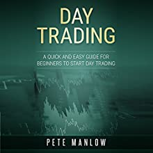 Day Trading: A Quick and Easy Guide for Beginners to Start Day Trading Audiobook by Pete Manlow Narrated by Dave Wright