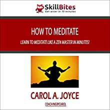 How to Meditate: Learn to Meditate Like a Zen Master in Minutes! (       UNABRIDGED) by Carol Joyce Narrated by Liv Montgomery