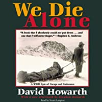 We Die Alone: A WWII Epic of Escape and Endurance (       UNABRIDGED) by David Howarth Narrated by Stuart Langton