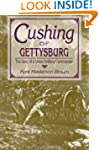 Cushing of Gettysburg: The Story of a...