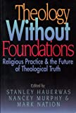Theology Without Foundations: Religious Practice and the Future of Theological Truth (068700280X) by Murphy, Nancey C.