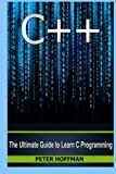 img - for C++: The Ultimate Guide to Learn C Programming, C++ in 24 Hours, Learn C++ fast! C++ in easy steps, C++ programming (c plus plus, C++ for beginners, ... Developers, Coding, CSS, Java, PHP) book / textbook / text book