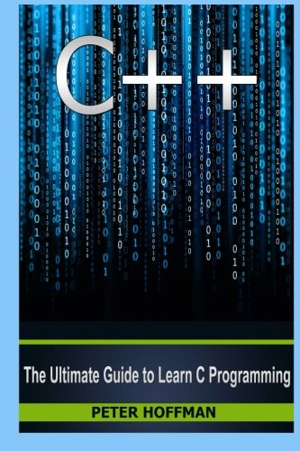 C++: The Ultimate Guide to Learn C Programming, C++ in 24 Hours, Learn C++ fast! C++ in easy steps, C++ programming (c plus plus, C++ for beginners, ... Developers, Coding, CSS, Java, PHP) (C Programming In Easy Steps compare prices)
