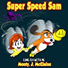 Come Fly with Me: Super Speed Sam, Book 4 Hörbuch von Monty J McClaine Gesprochen von: Millian Quinteros