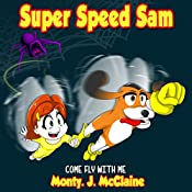 Come Fly with Me: Super Speed Sam, Book 4 | Monty J McClaine