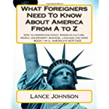 What Foreigners Need to Know About America from a to Z: How to Understand Crazy American Culture, People, Government, Business, Language and More: 1di Lance Johnson