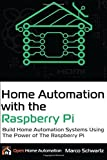 Home Automation with the Raspberry Pi: Build Home Automation Systems Using the Power of the Raspberry Pi by Marco Schwartz (2016-02-02)