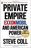 Private Empire: ExxonMobil and American Power by Coll, Steve Reprint edition (2013) Paperback