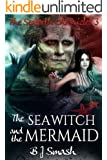 The Sea Witch and the Mermaid (The Seaforth Chronicles Book 3)