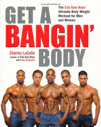 Get a Bangin\' Body: The City Gym Boys\' Ultimate Body Weight Workout for Men & Women