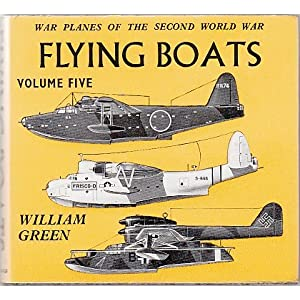 War Planes of the Second World War: Flying Boats, Vol.5 William Green