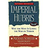 Imperial Hubris: Why the West Is Losing the War on Terror ~ Michael Scheuer