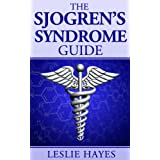 The Sjogren's Syndrome Guide: Coping with Sjogren's Disease (Sjogren's Syndrome, Sjogren's Disease)