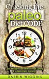 Paleo Diet: Cracking The Paleo Diet Code - Lose Weight Fast With Primal Eating & Intermittent Fasting (Paleo Diet & Paleo Recipes Book 3)