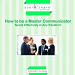 How to Be a Master Communicator: Speak Effectively in Any Situation! | Thomas F. Conrad