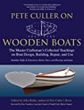 Pete Culler on Wooden Boats: The Master Craftsman's Collected Teachings on Boat Design, Building, Repair, and Use (0071489797) by Burke, John