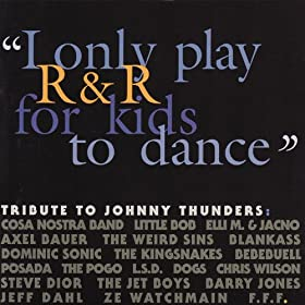 """""""I Only Play R&R for Kids to Dance"""" - Tribute to Johnny Thunders"""