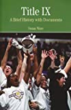 Title IX: A Brief History wtih Documents (Bedford Series in History & Culture) (031244575X) by Ware, Susan