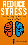 Reduce Stress: The Simple Way To A More Relaxed, Calm and Peaceful Lifestyle (English Edition)
