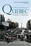 An Illustrated History of Quebec: Tradition and Modernity (Illustrated History of Canada)