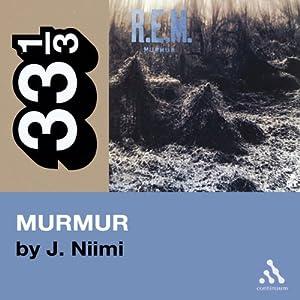 R.E.M.'s Murmur (33 1/3 Series) | [J. Niimi]