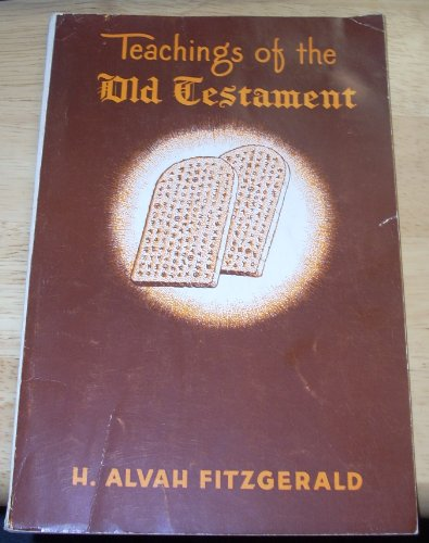 Teachings of the Old Testament: Course number 27 for the Gospel Doctrine Department for the Sunday schools of the Church of Jesus Christ of Latter-day Saints, H. Alvah Fitzgerald