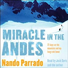 Miracle in the Andes: 72 Days on the Mountain and My Long Trek Home Audiobook by Nando Parrado Narrated by Josh Davis, Nando Parrado
