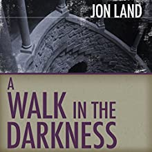 A Walk in the Darkness (       UNABRIDGED) by Jon Land Narrated by Andy Caploe