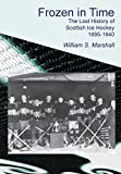 img - for Frozen in Time: The Lost History of Scottish Ice Hockey 1895-1940 book / textbook / text book