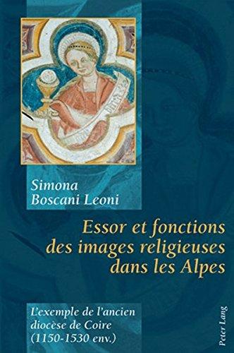 Essor et fonctions des images religieuses dans les Alpes: L'exemple de l'ancien diocèse de Coire (1150-1530 env.) (French Edition)