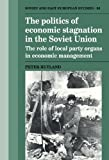 img - for The Politics of Economic Stagnation in the Soviet Union: The Role of Local Party Organs in Economic Management (Cambridge Russian, Soviet and Post-Soviet Studies) book / textbook / text book