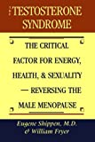 The Testosterone Syndrome: The Critical Factor for Energy, Health, and Sexuality_Reversing the Male Menopause