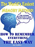 The Worlds Easiest Memory Method: How to remember everything the easy way (The memory improvement book thats different) (Self help methods that work 1)