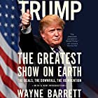 Trump: The Greatest Show on Earth: The Deals, the Downfall, the Reinvention Hörbuch von Wayne Barrett Gesprochen von: LJ Ganser