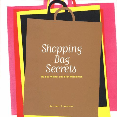 Shopping Bag Secrets: The Most Irresistible Bags from the World's Most Unique Stores (Universe of Fashion) by Fran Michelman (1999-04-15)