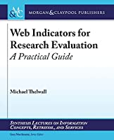 Web Indicators for Research Evaluation: A Practical Guide Front Cover