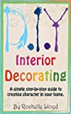 D.I.Y Interior Decorating - A simple step-by-step guide to creating character in your home
