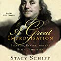 A Great Improvisation: Franklin, France, and the Birth of America (       UNABRIDGED) by Stacy Schiff Narrated by Susan Denaker