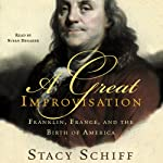 A Great Improvisation: Franklin, France, and the Birth of America   Stacy Schiff