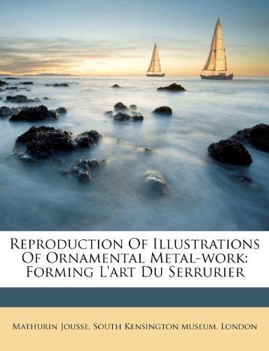 Reproduction of Illustrations of Ornamental Metal-Work: Forming L'Art Du Serrurier