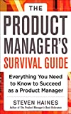 The Product Managers Survival Guide: Everything You Need to Know to Succeed as a Product Manager