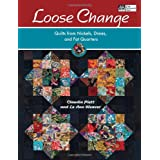 Loose Change: Quilts from Nickels, Dimes, and Fat Quarters ~ Claudia Plett