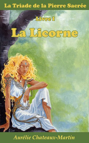Couverture du livre La Triade de la Pierre Sacrée - Livre I La Licorne