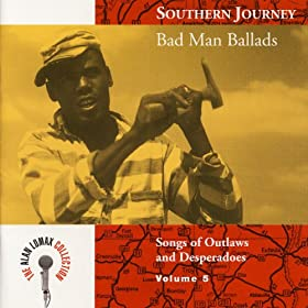 Southern Journey V. 5: Bad Man Ballads - Songs of Outlaws and Desperadoes